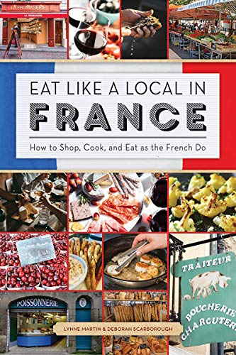 Eat Like a Local in France by Lynne Martin, Deborah Scarborough