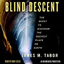 Blind Descent: The Quest to Discover the Deepest Place on Earth Audiobook by James Tabor Narrated by Don Leslie