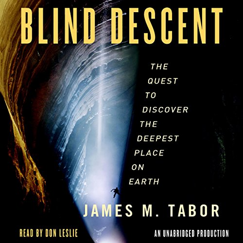 Blind Descent: The Quest to Discover the Deepest Place on Earth