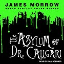 The Asylum of Dr. Caligari Audiobook by James Morrow Narrated by Paul Boehmer
