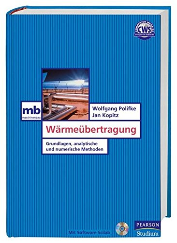Wärmeübertragung. Grundlagen, analytische und numerische Methoden, mit SoftwarePaket Scilab auf CD-ROM