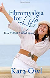 Fibromyalgia For Life: Living Well With A Difficult Disease