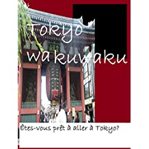 Tokyo Wakuwaku: Êtes-vous prêt à aller à Tokyo? (French Edition)