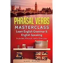Phrasal Verbs Masterclass: Learn English Grammar & English Speaking: Includes Phrasal Verbs Exercises