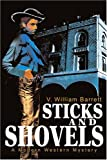 Sticks and Shovels, V. William Barrett, 0595236324