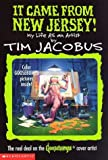 img - for It Came from New Jersey! My Life As an Artist (The Real Deal on the Goosebumps Cover Artist) by Tim Jacobus (1998-02-03) book / textbook / text book
