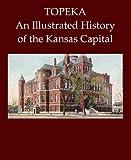 Topeka: An Illustrated History of the Kansas Capital