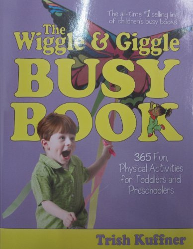 365 Fun Family Activities (The Wiggle & Giggle Busy Book: 365 Fun, Physical Activities for Your Toddler and Preschooler)