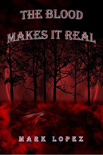Book: The Blood Makes It Real by Mark Lopez