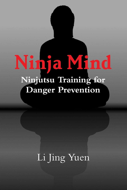 Ninja Mind: Ninjutsu Training for Danger Prevention: Li Jing Yuen:  9781365775734: Amazon.com: Books