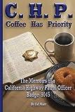 C.H.P. - Coffee Has Priority: The Memoirs of a California Highway Patrol Officer Badge 9045