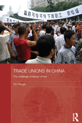 Trade Unions in China: The Challenge of Labour Unrest (Routledge Contemporary China Series Book 65)