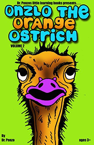 Onzlo the orange ostrich (Dr.Penzo's little learning books Book 2)