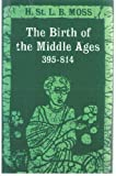 Birth of the Middle Ages, 395-814, Henry S. Moss, 0195002601