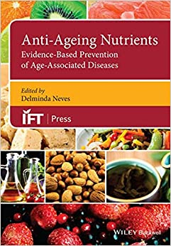 Anti-Ageing Nutrients: Evidence-Based Prevention of Age-Associated Diseases (Institute of Food Technologists Series)