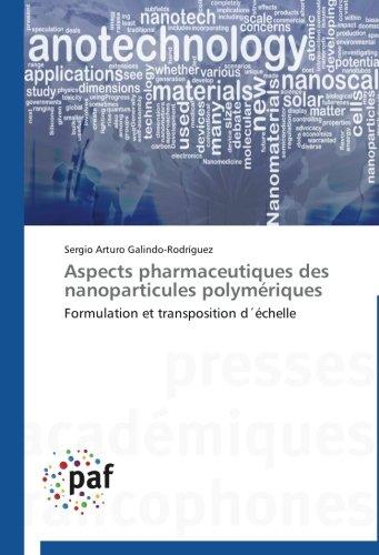 Aspects pharmaceutiques des nanoparticules polymriques: Formulation et transposition dchelle (Omn.Pres.Franc.) (French Edition)