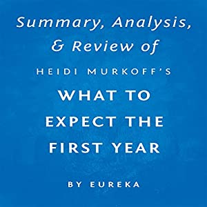 Summary, Analysis & Review of Heidi Murkoff's What to Expect the First Year by Eureka Audiobook