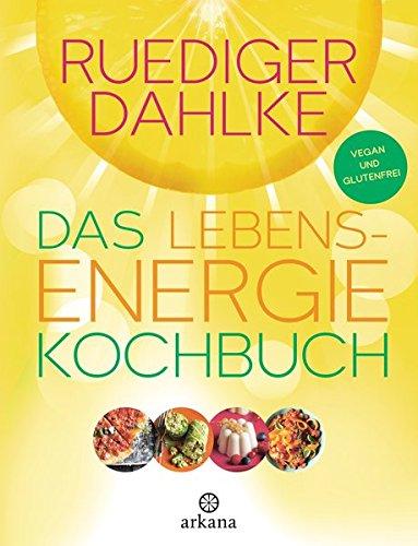 Das Lebensenergie Kochbuch Vegan Und Glutenfrei Buch Von Ruediger