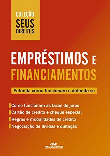 Empréstimos e Financiamentos: Entenda como funcionam e defenda-se (Coleção Seus Direitos)