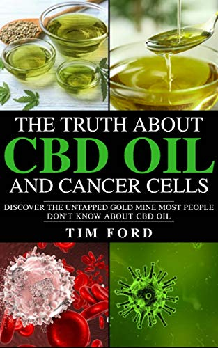 The truth about cbd oil and cancer cells: Discover the untapped gold mine most people don