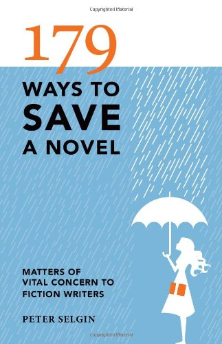Download 179 Ways to Save a Novel: Matters of Vital Concern to Fiction Writers PDF
