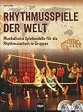 Rhythmusspiele der Welt: Musikalische Spielmodelle für die Rhythmusarbeit in Gruppen. Inkl. Audio-CD und DVD