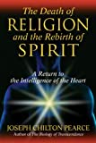The Death of Religion and the Rebirth of Spirit, Joseph Chilton Pearce, 1594771715