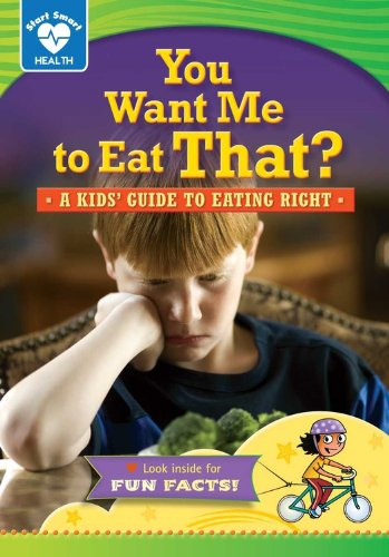 Read Online You Want Me to Eat That?: A Kids' Guide to Eating Right (Start Smart: Health) ebook
