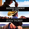 Riding Cowboy Flats Audiobook by Julia Talbot Narrated by Adam Gold
