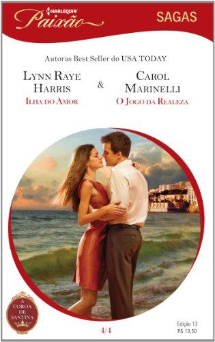 Ilha Do Amor & O Jogo Da Realeza - Coleção Harlequin Paixão Sagas. Número 13