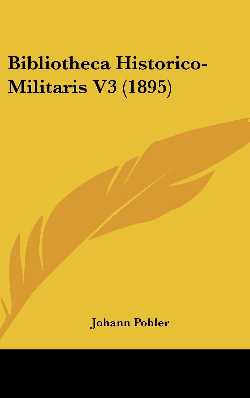 Bibliotheca Historico-Militaris V3 (1895) (German Edition) pdf epub
