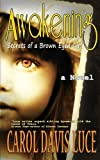 AWAKENING: Secrets of a Brown Eyed Girl, Carol Luce, 1481249614