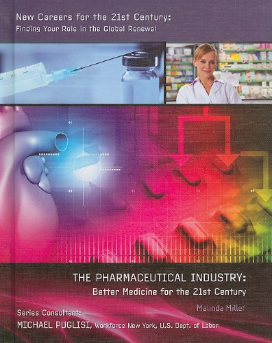 The Pharmaceutical Industry: Better Medicine for the 21st Century (New Careers for the 21st Century: Finding Your Role in the Global Renewal (Library)) PDF