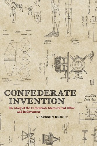 Confederate Invention: The Story of the Confederate States Patent Office and Its Inventors (Conflicting Worlds: New Dimensions of the American Civil War)