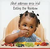 Que sabroso arco iris!/Eating The Rainbow (Spanish/English) (Libro de Comidas de Colores/Colorful Food Books) (Spanish Edition)