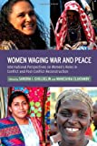 Women Waging War and Peace : International Perspectives of Women's Roles in Conflict and Post-Conflict Reconstruction, Eliatamby, Maneshka, 1441144935