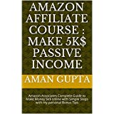 Amazon Affiliate Course : Make 5k$ Passive Income: Amazon Associates Complete Guide to Make Money 5k$ online with...