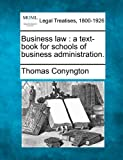 Business law : a text-book for schools of business Administration, Thomas Conyngton, 1240026315