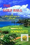 img - for The Golfball: Or ... why I don't want to play golf book / textbook / text book