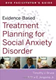 Evidence-Based Treatment Planning for Social Anxiety Facilitator's Guide (Evidence-Based Psychotherapy Treatment Planning Video Series)