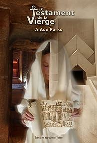 Le Testament de la Vierge  par Anton Parks