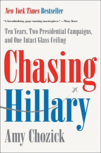 Chasing Hillary: Ten Years, Two Presidential Campaigns, and One Intact Glass Ceiling cover