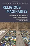 Religious Imaginaries : The Liturgical and Poetic Practices of Elizabeth Barrett Brownoing, Christina Rossetti, and Adelaide Procter, Dieleman, Karen, 0821420178