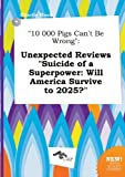 img - for 10 000 Pigs Can't Be Wrong: Unexpected Reviews Suicide of a Superpower: Will America Survive to 2025? book / textbook / text book