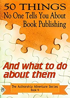 50 Things No One Tells You About Book Publishing: And what to do about them (The Authorship Adventure Series) by [Medler, Ella]