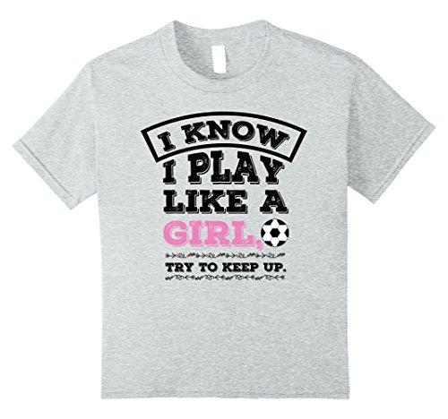 I Play Football T-shirt (Kids I Know I Play Like A Girl - Soccer T-Shirt Gift 10 Heather Grey)