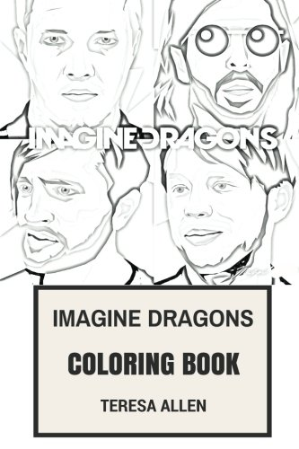 Imagine Dragons Coloring Book: Alternativee Rock and Electropop Pioneers Great Billiboard Artists Dan Reynolds and Wayne Sermon Inspired Adult Coloring Book (Imagine Dragons Books)