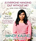 img - for Is Everyone Hanging Out Without Me? (And Other Concerns) by Kaling Mindy (2011-11-01) Audio CD book / textbook / text book