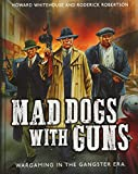 Mad Dogs With Guns: Wargaming in the Gangster Era