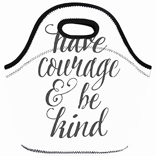 Ahawoso Reusable Insulated Lunch Tote Bag Have Courage Be Kind Black White Zippered 10X11 Neoprene School Picnic Gourmet Lunchbox